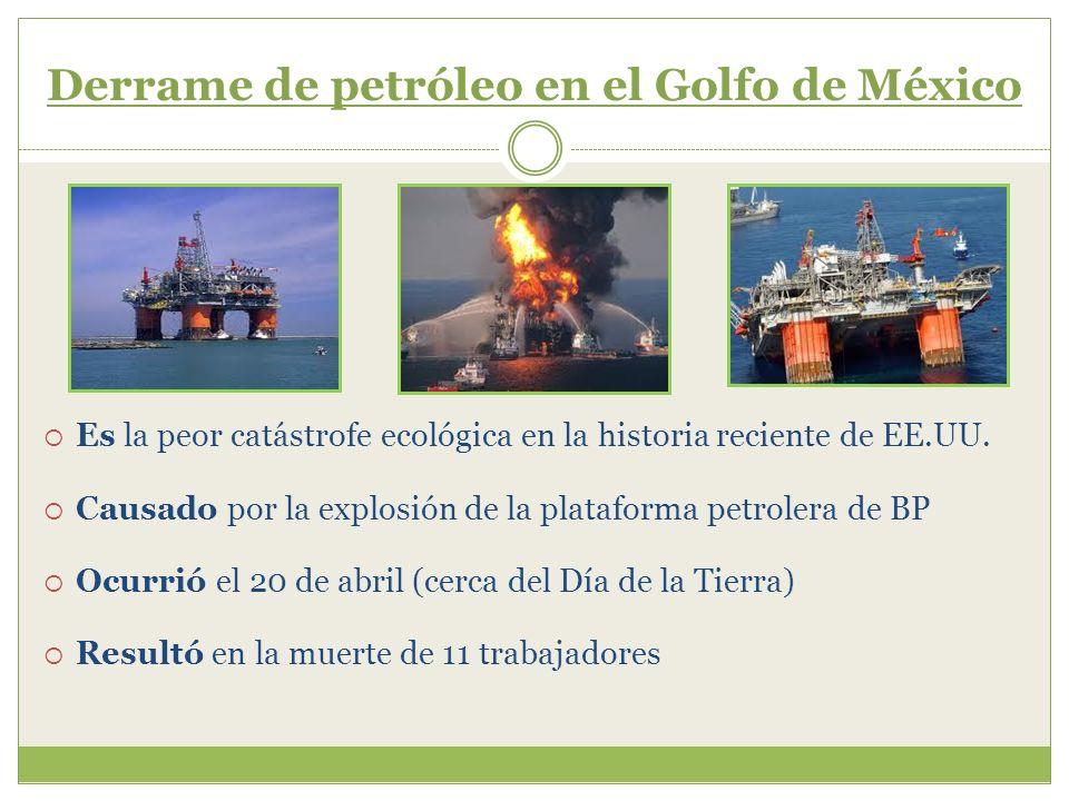 Derrame de petróleo en el Golfo de México Es la peor catástrofe ecológica en la historia reciente de EE.UU. Causado por la explosión de la plataforma