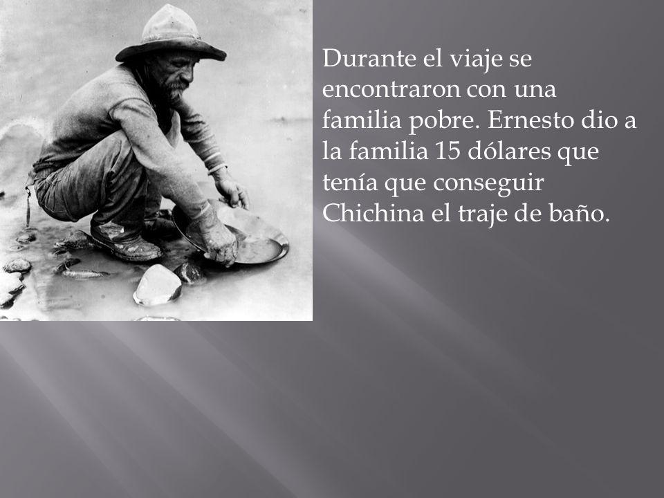 Durante el viaje se encontraron con una familia pobre. Ernesto dio a la familia 15 dólares que tenía que conseguir Chichina el traje de baño.