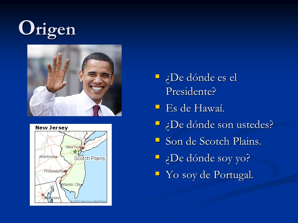 O rigen ¿De dónde es el Presidente.Es de Hawaí. ¿De dónde son ustedes.
