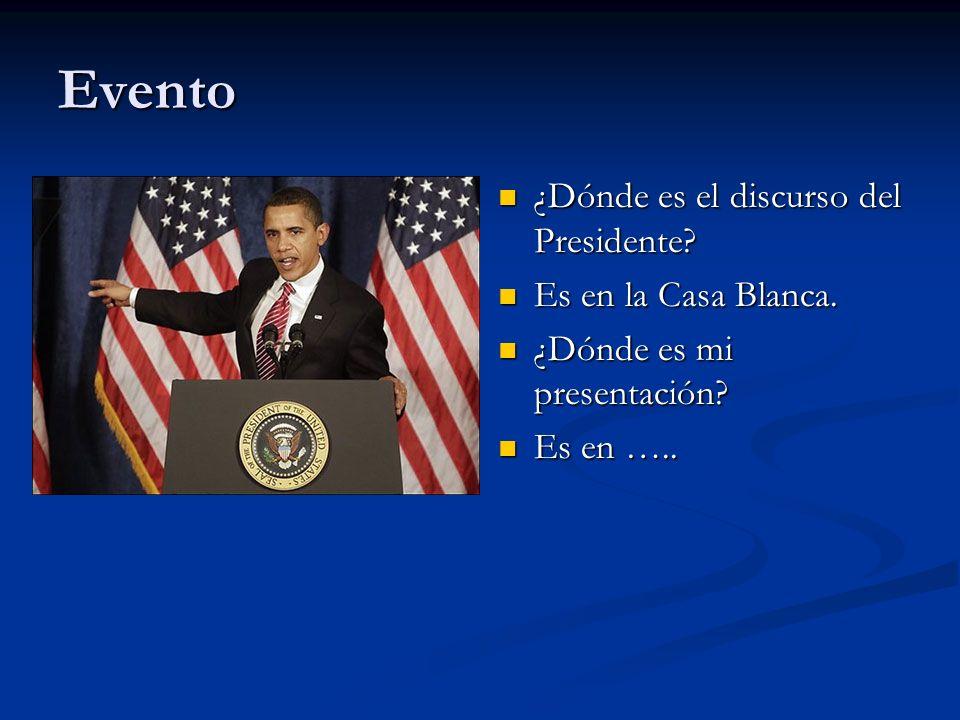 Evento ¿Dónde es el discurso del Presidente.Es en la Casa Blanca.
