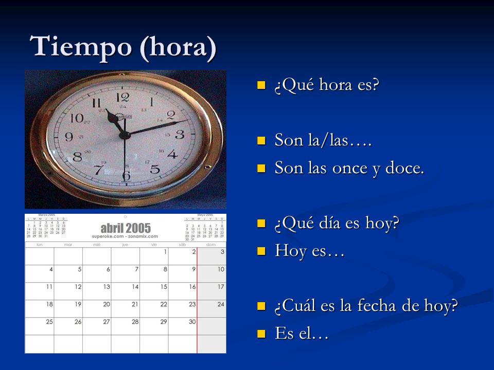Tiempo (hora) ¿Qué hora es. Son la/las…. Son las once y doce.