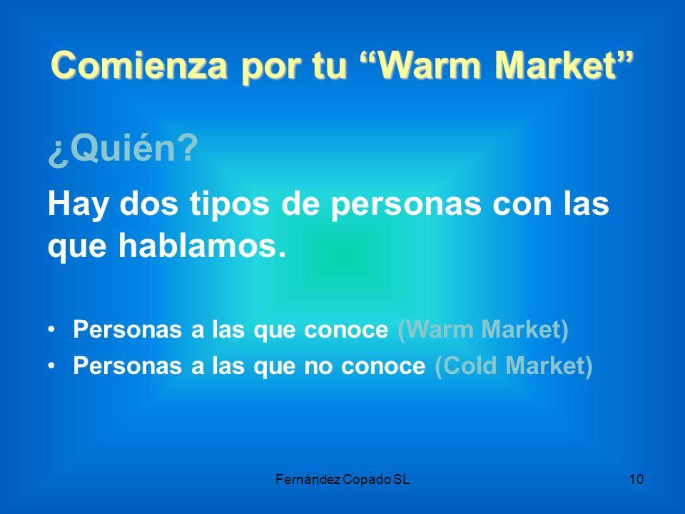 Comienza por tu Warm Market ¿Quién? Hay dos tipos de personas con las que hablamos. Personas a las que conoce (Warm Market) Personas a las que no cono