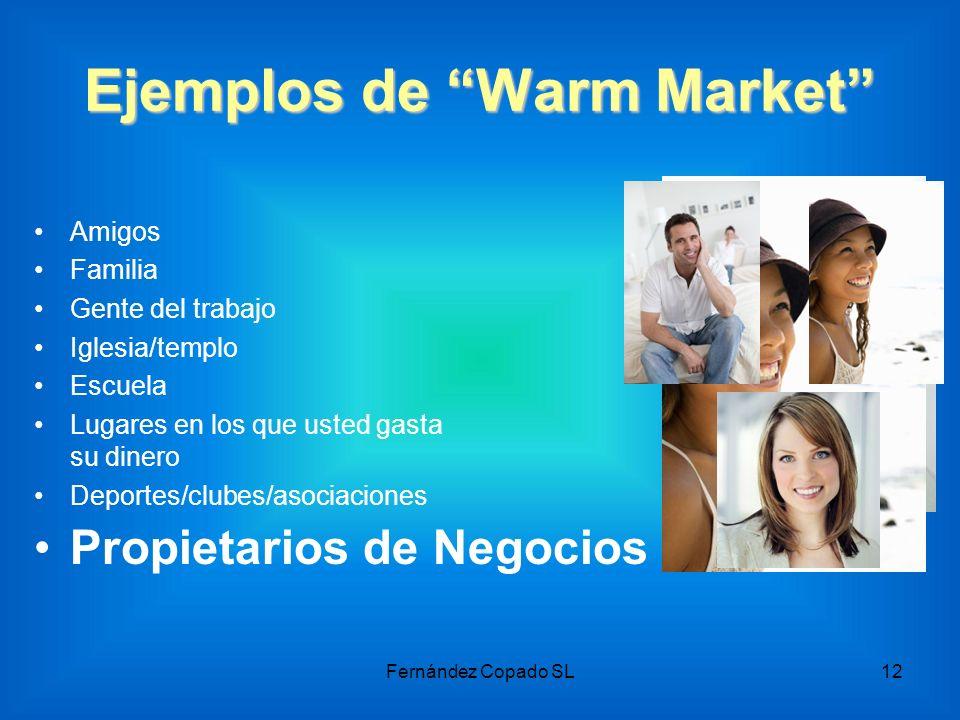Ejemplos de Warm Market Amigos Familia Gente del trabajo Iglesia/templo Escuela Lugares en los que usted gasta su dinero Deportes/clubes/asociaciones