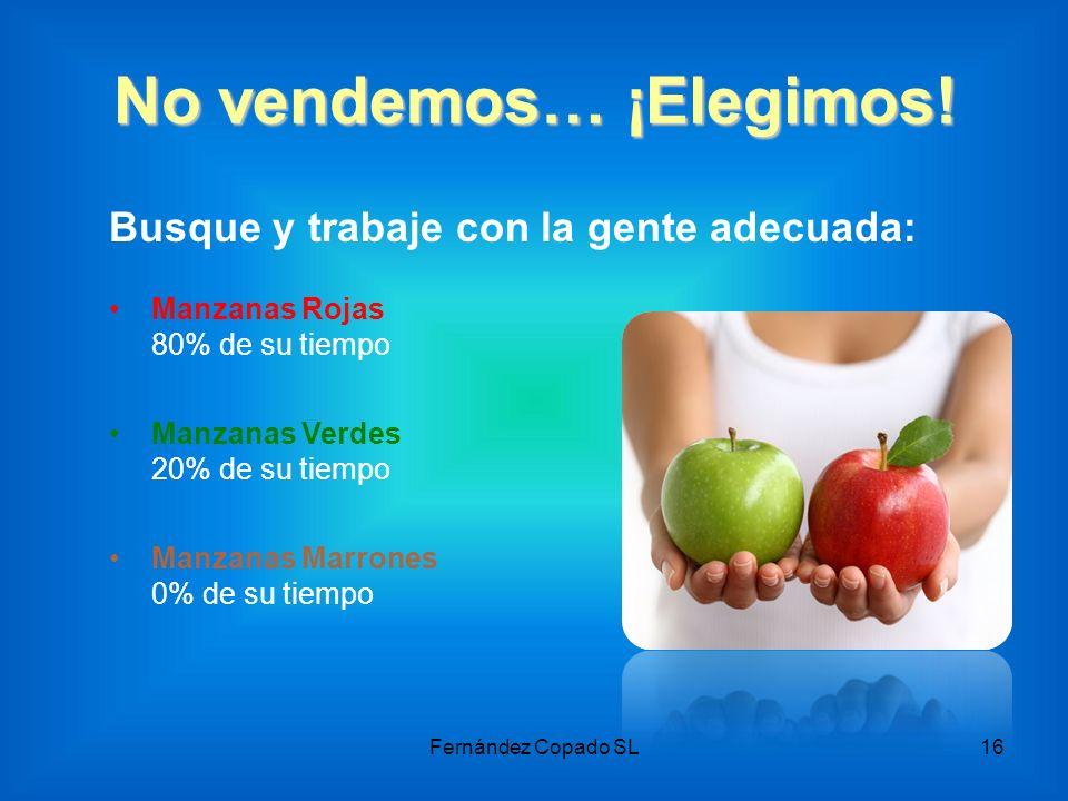 No vendemos… ¡Elegimos! Busque y trabaje con la gente adecuada: Manzanas Rojas 80% de su tiempo Manzanas Verdes 20% de su tiempo Manzanas Marrones 0%