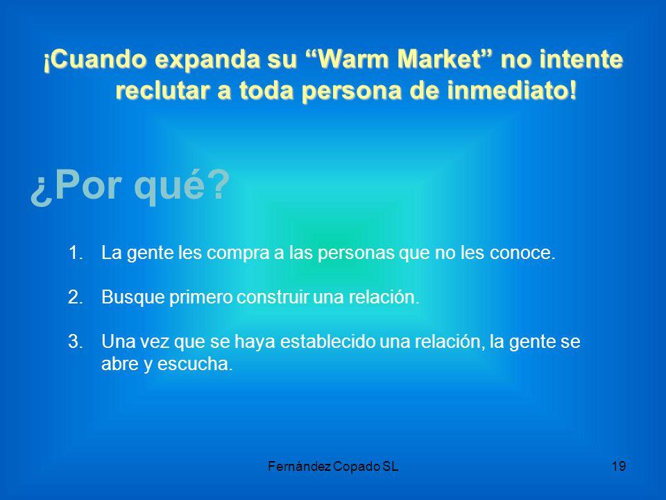 ¡Cuando expanda su Warm Market no intente reclutar a toda persona de inmediato! ¿Por qué? 1.La gente les compra a las personas que no les conoce. 2.Bu