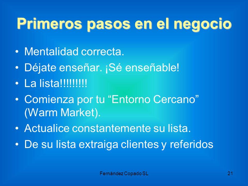 Primeros pasos en el negocio Mentalidad correcta. Déjate enseñar. ¡Sé enseñable! La lista!!!!!!!!! Comienza por tu Entorno Cercano (Warm Market). Actu