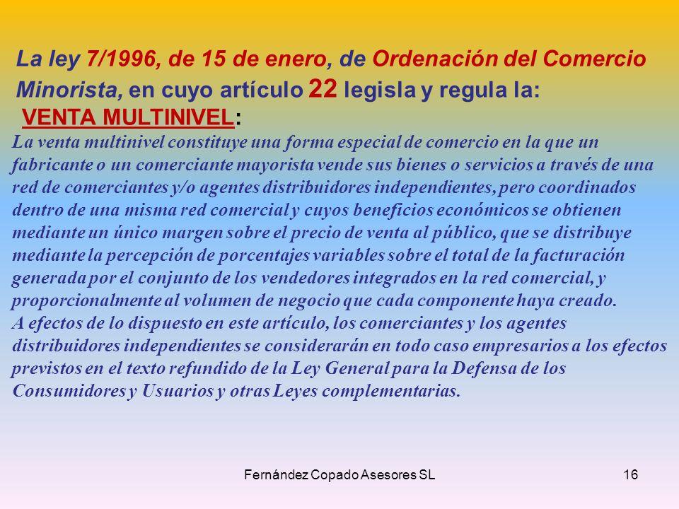 La ley 7/1996, de 15 de enero, de Ordenación del Comercio Minorista, en cuyo artículo 22 legisla y regula la: VENTA MULTINIVEL: La venta multinivel co