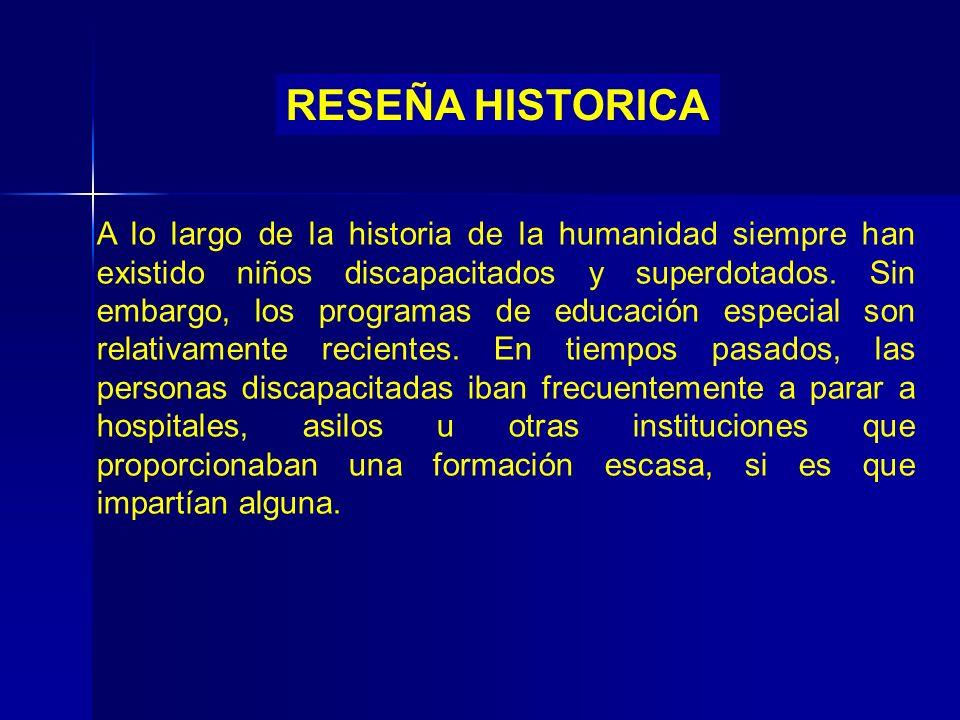 RESEÑA HISTORICA A lo largo de la historia de la humanidad siempre han existido niños discapacitados y superdotados. Sin embargo, los programas de edu