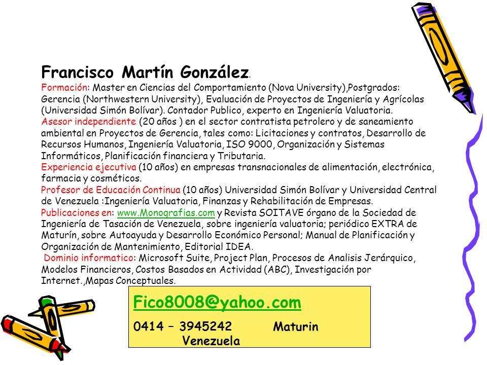 Francisco Martín González. Formación: Master en Ciencias del Comportamiento (Nova University),Postgrados: Gerencia (Northwestern University), Evaluaci