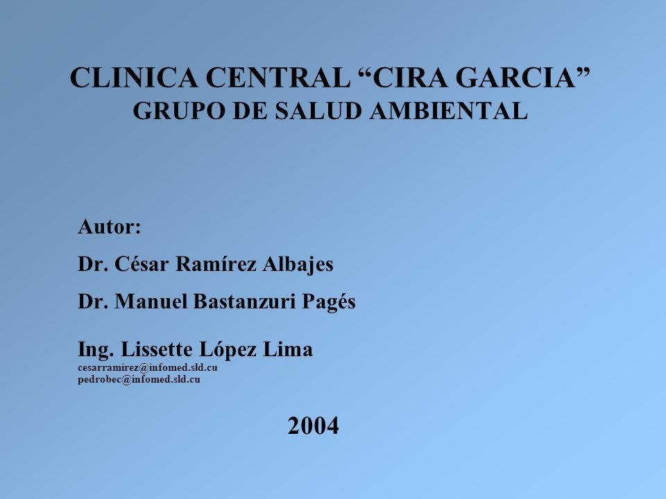 CLINICA CENTRAL CIRA GARCIA GRUPO DE SALUD AMBIENTAL Autor: Dr. César Ramírez Albajes Dr. Manuel Bastanzuri Pagés Ing. Lissette López Lima cesarramire