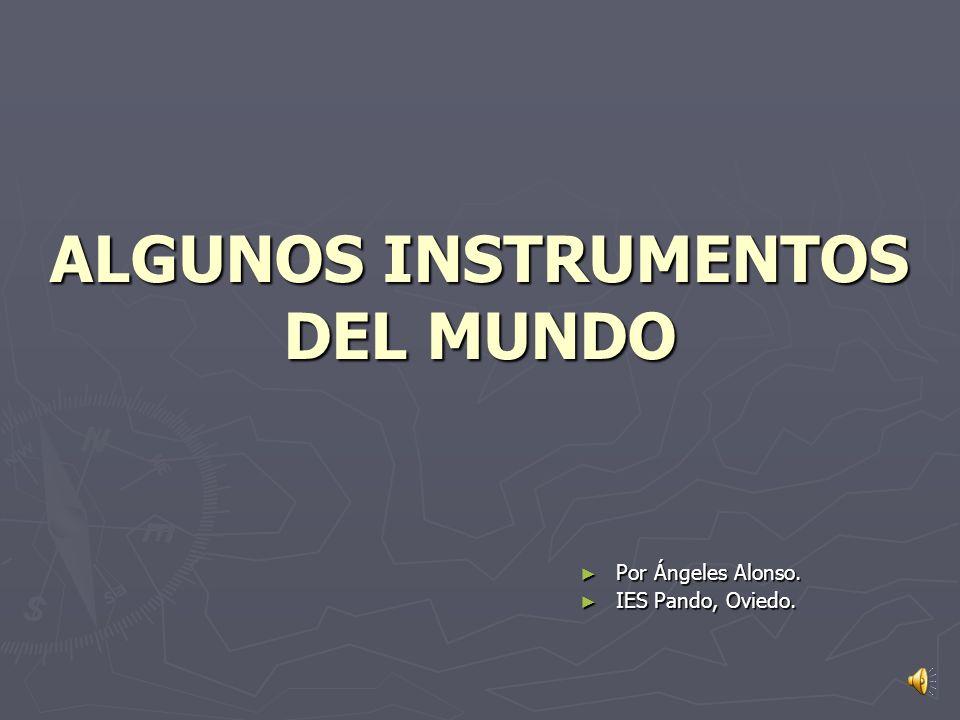 ALGUNOS INSTRUMENTOS DEL MUNDO Por Ángeles Alonso.