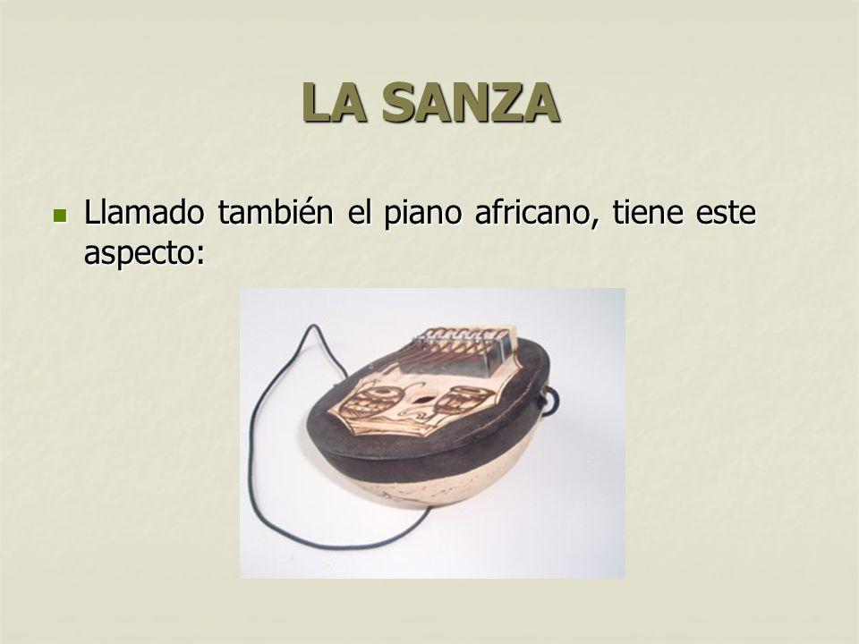 LA SANZA Llamado también el piano africano, tiene este aspecto: Llamado también el piano africano, tiene este aspecto: