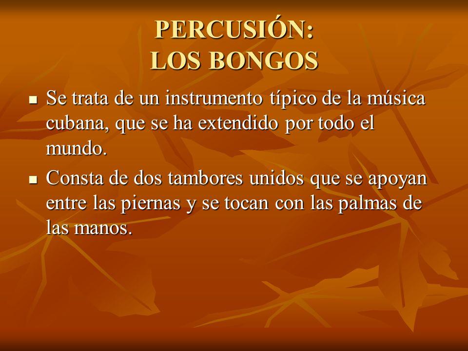 PERCUSIÓN: LOS BONGOS Se trata de un instrumento típico de la música cubana, que se ha extendido por todo el mundo.