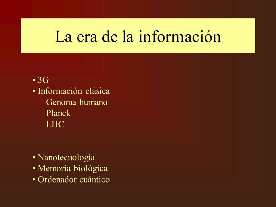 La era de la información 3G Información clásica Genoma humano Planck LHC Nanotecnología Memoria biológica Ordenador cuántico