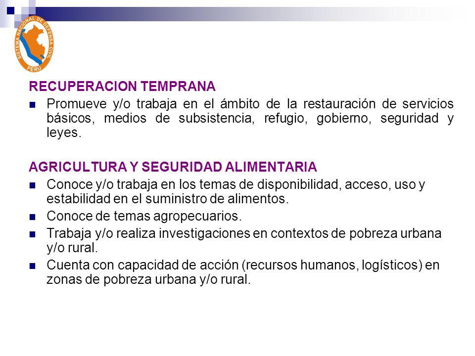 RECUPERACION TEMPRANA Promueve y/o trabaja en el ámbito de la restauración de servicios básicos, medios de subsistencia, refugio, gobierno, seguridad y leyes.