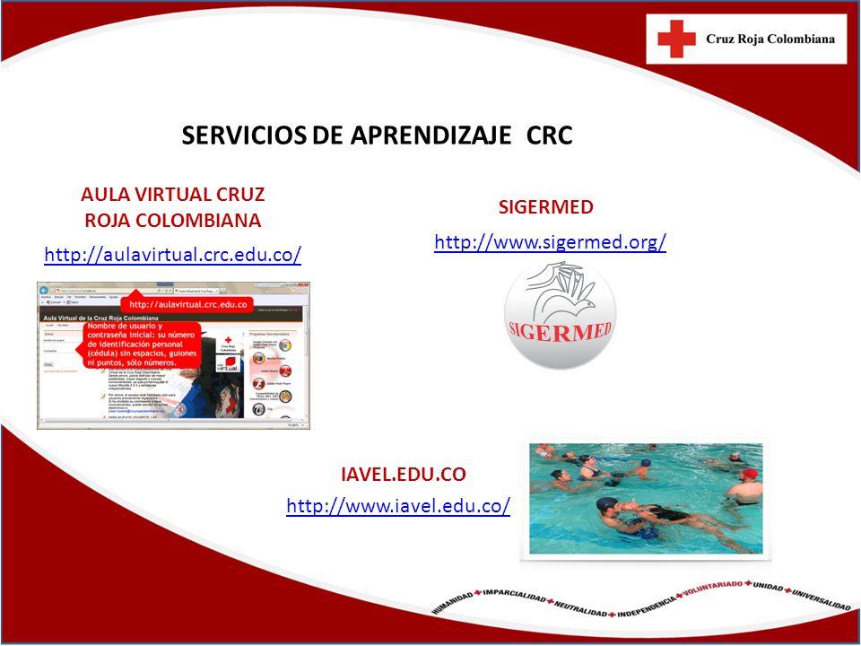 SERVICIOS DE APRENDIZAJE CRC AULA VIRTUAL CRUZ ROJA COLOMBIANA IAVEL.EDU.CO SIGERMED http://aulavirtual.crc.edu.co/ http://www.sigermed.org/ http://ww