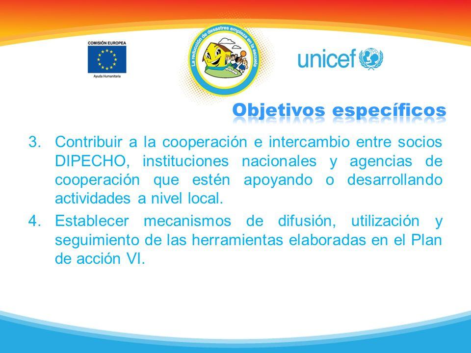3.Contribuir a la cooperación e intercambio entre socios DIPECHO, instituciones nacionales y agencias de cooperación que estén apoyando o desarrolland