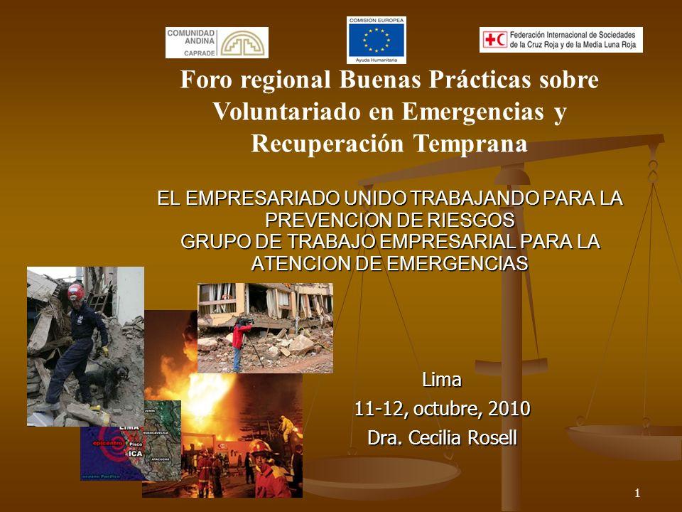 1 EL EMPRESARIADO UNIDO TRABAJANDO PARA LA PREVENCION DE RIESGOS GRUPO DE TRABAJO EMPRESARIAL PARA LA ATENCION DE EMERGENCIAS Lima 11-12, octubre, 2010 Dra.