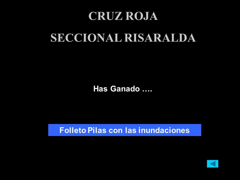 Has Ganado …. CRUZ ROJA SECCIONAL RISARALDA Folleto Pilas con las inundaciones