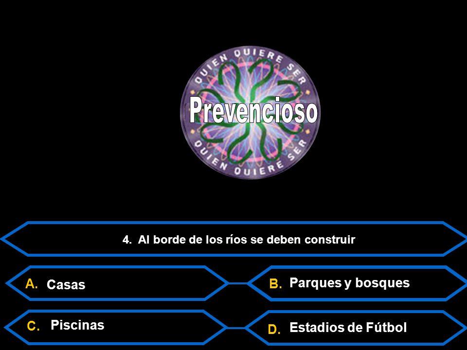 D. C. 4. Al borde de los ríos se deben construir Casas Estadios de Fútbol Piscinas B.