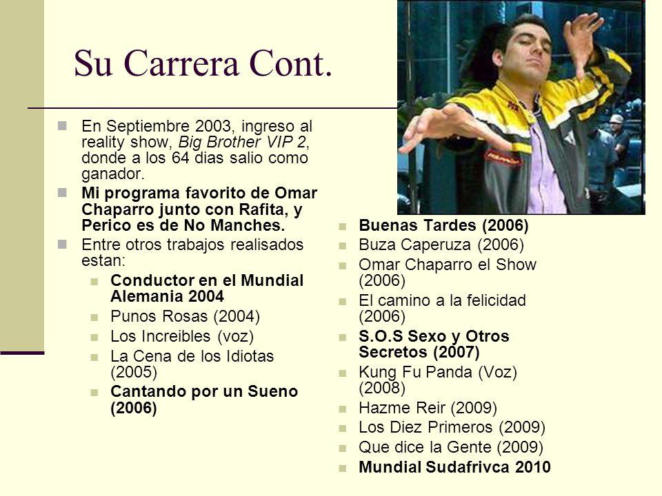 Su Carrera Cont. En Septiembre 2003, ingreso al reality show, Big Brother VIP 2, donde a los 64 dias salio como ganador. Mi programa favorito de Omar