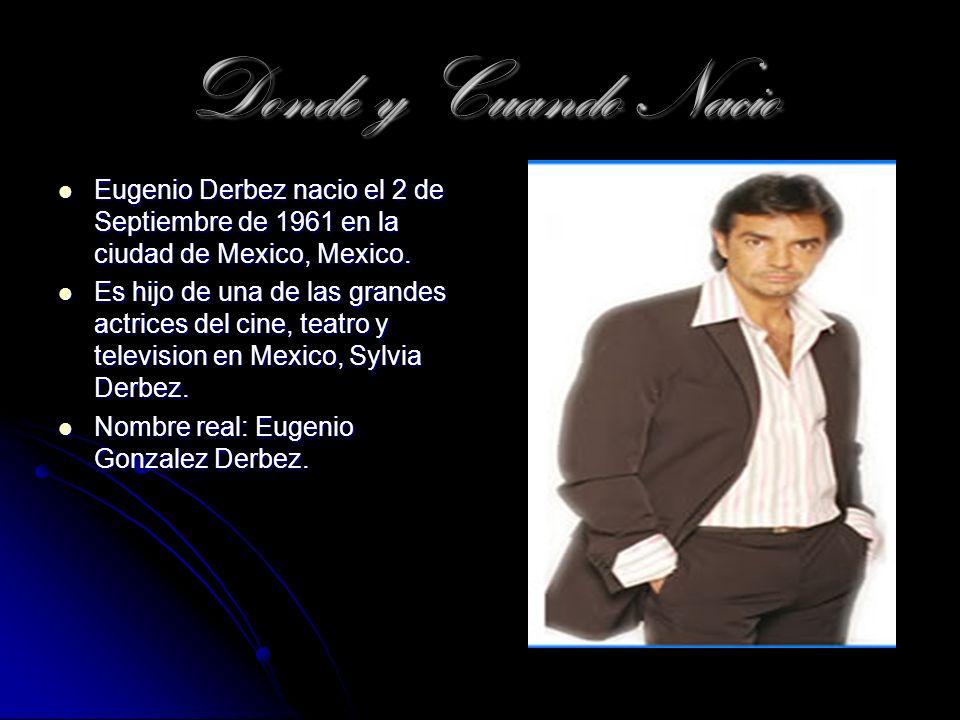 Donde y Cuando Nacio Eugenio Derbez nacio el 2 de Septiembre de 1961 en la ciudad de Mexico, Mexico. Eugenio Derbez nacio el 2 de Septiembre de 1961 e