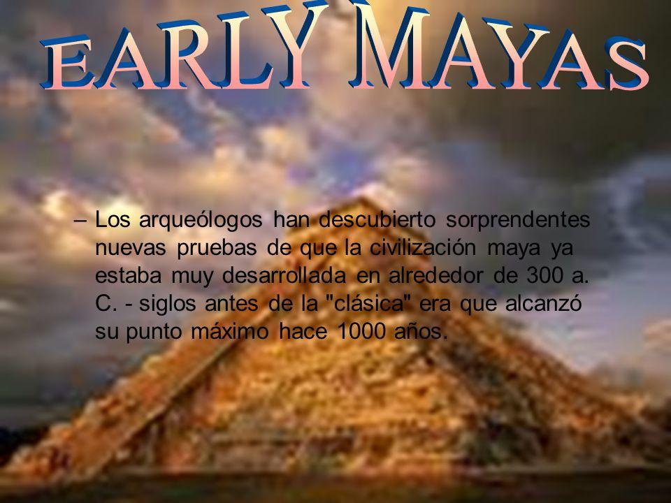 –Los arqueólogos han descubierto sorprendentes nuevas pruebas de que la civilización maya ya estaba muy desarrollada en alrededor de 300 a. C. - siglo