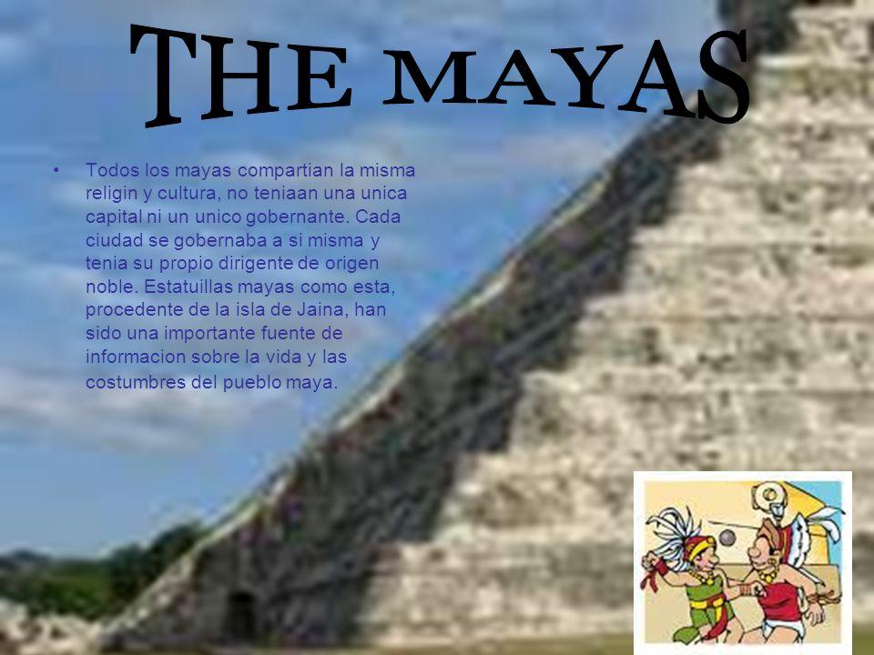 Todos los mayas compartian la misma religin y cultura, no teniaan una unica capital ni un unico gobernante. Cada ciudad se gobernaba a si misma y teni