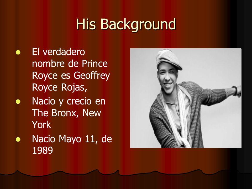 His Background El verdadero nombre de Prince Royce es Geoffrey Royce Rojas, Nacio y crecio en The Bronx, New York Nacio Mayo 11, de 1989