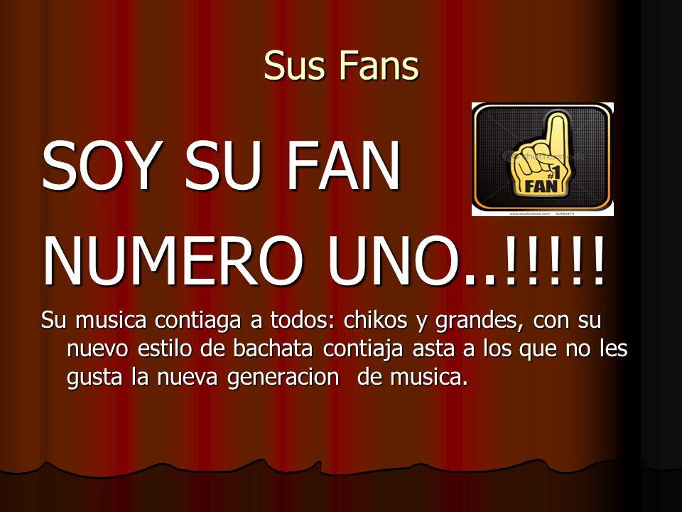 Sus Fans SOY SU FAN NUMERO UNO..!!!!! Su musica contiaga a todos: chikos y grandes, con su nuevo estilo de bachata contiaja asta a los que no les gust