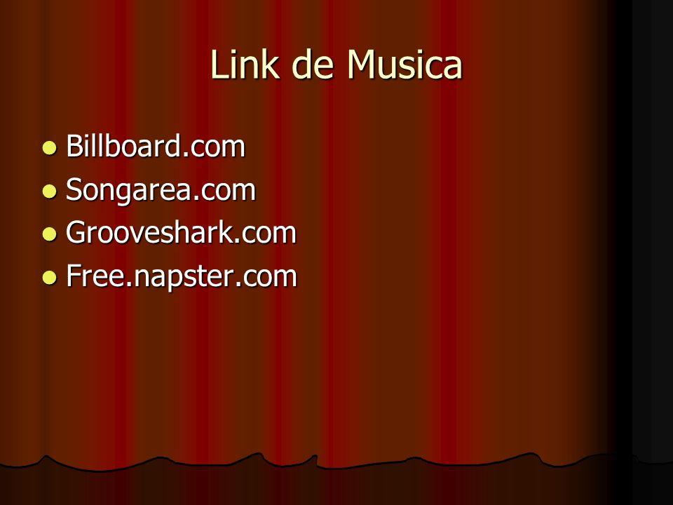 Link de Musica Billboard.com Billboard.com Songarea.com Songarea.com Grooveshark.com Grooveshark.com Free.napster.com Free.napster.com