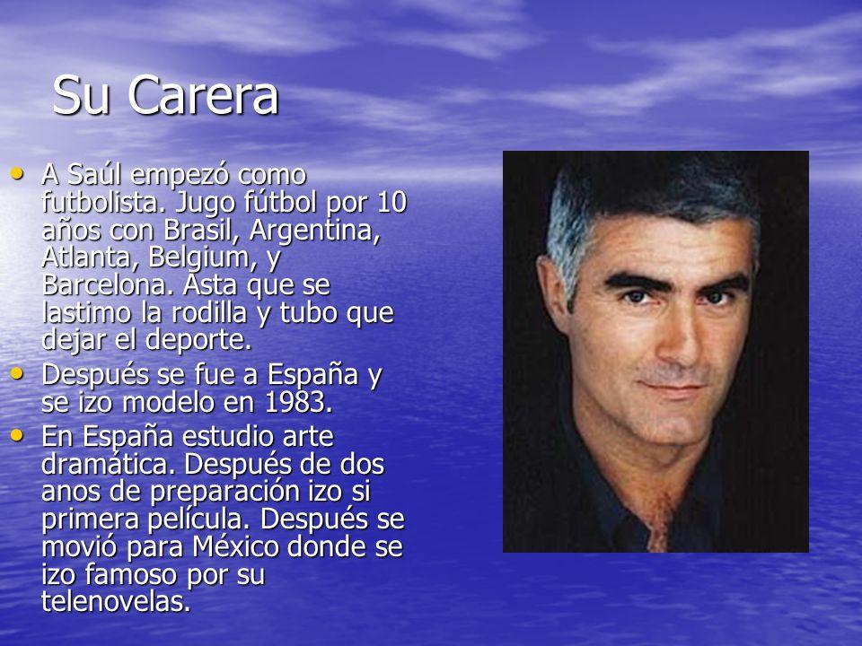 Su Carera A Saúl empezó como futbolista. Jugo fútbol por 10 años con Brasil, Argentina, Atlanta, Belgium, y Barcelona. Asta que se lastimo la rodilla