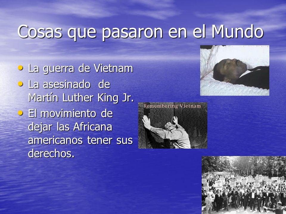 Cosas que pasaron en el Mundo La guerra de Vietnam La guerra de Vietnam La asesinado de Martín Luther King Jr. La asesinado de Martín Luther King Jr.