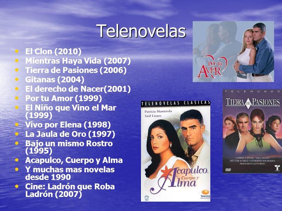 Telenovelas El Clon (2010) Mientras Haya Vida (2007) Tierra de Pasiones (2006) Gitanas (2004) El derecho de Nacer(2001) Por tu Amor (1999) El Niño que