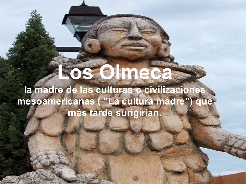 Los Olmeca la madre de las culturas o civilizaciones mesoamericanas (