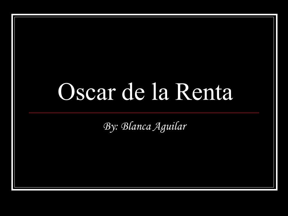 Oscar de la Renta By: Blanca Aguilar