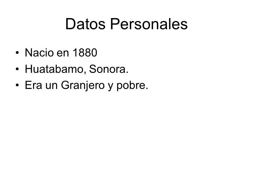 Datos Personales Nacio en 1880 Huatabamo, Sonora. Era un Granjero y pobre.