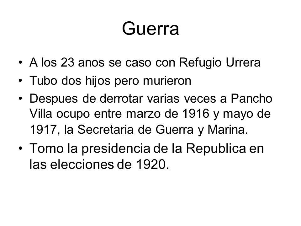 Guerra A los 23 anos se caso con Refugio Urrera Tubo dos hijos pero murieron Despues de derrotar varias veces a Pancho Villa ocupo entre marzo de 1916