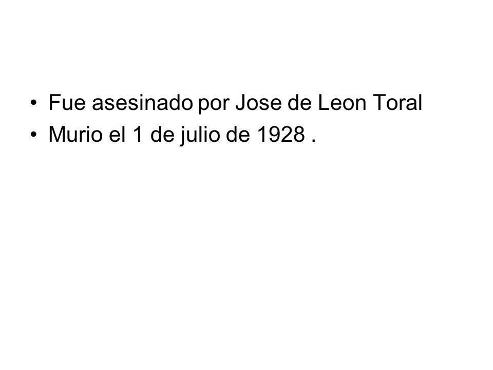 Fue asesinado por Jose de Leon Toral Murio el 1 de julio de 1928.