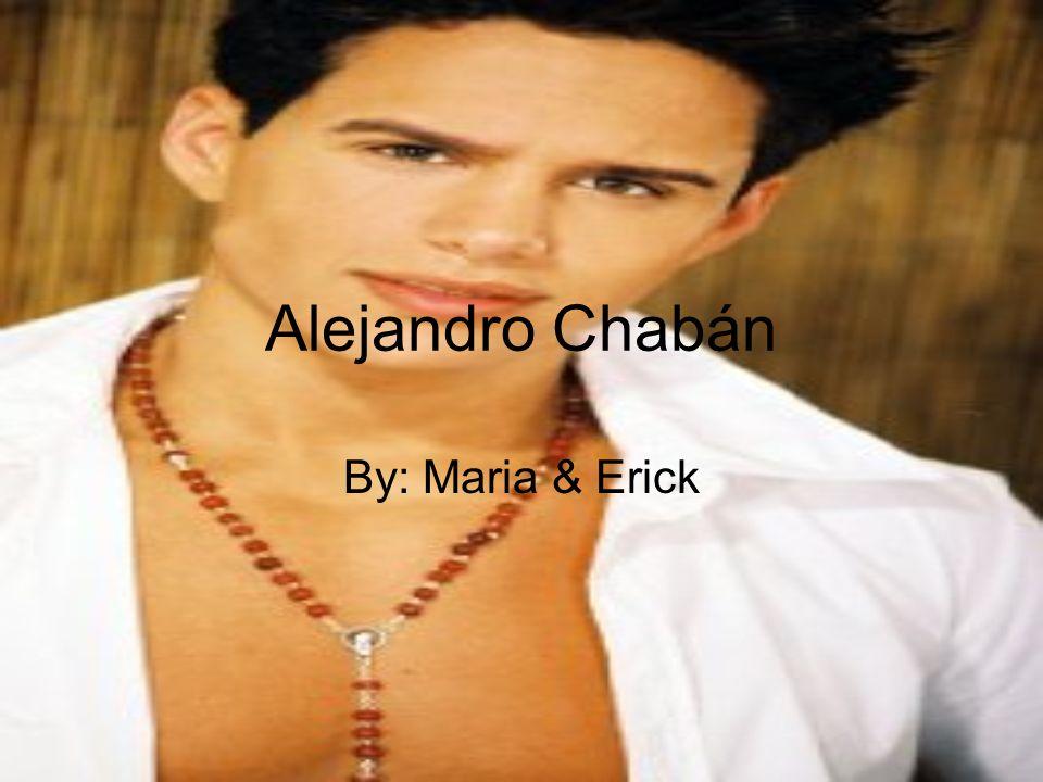 Alejandro Chabán By: Maria & Erick