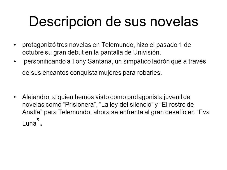 Descripcion de sus novelas protagonizó tres novelas en Telemundo, hizo el pasado 1 de octubre su gran debut en la pantalla de Univisión. personificand