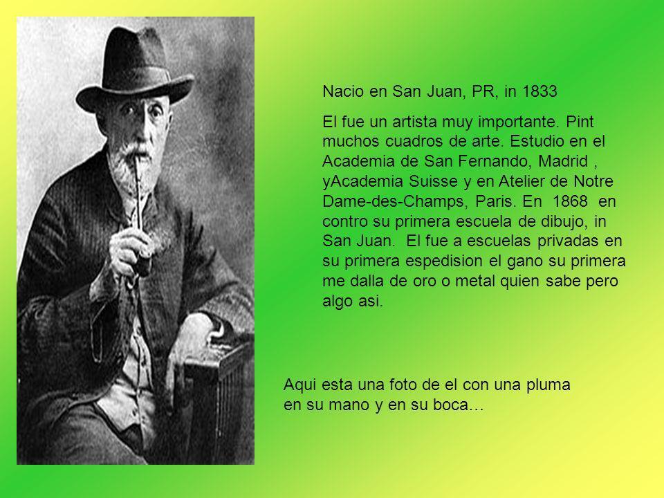 Nacio en San Juan, PR, in 1833 El fue un artista muy importante. Pint muchos cuadros de arte. Estudio en el Academia de San Fernando, Madrid, yAcademi