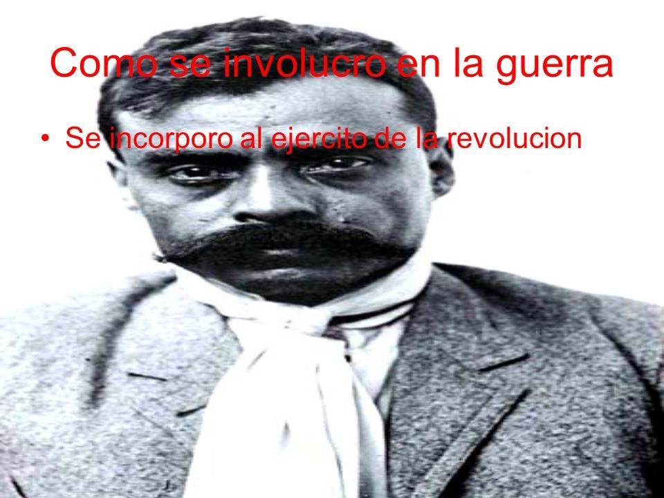 Como se involucro en la guerra Se incorporo al ejercito de la revolucion