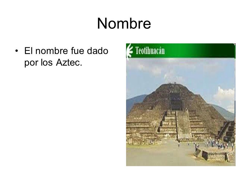 Nombre El nombre fue dado por los Aztec.