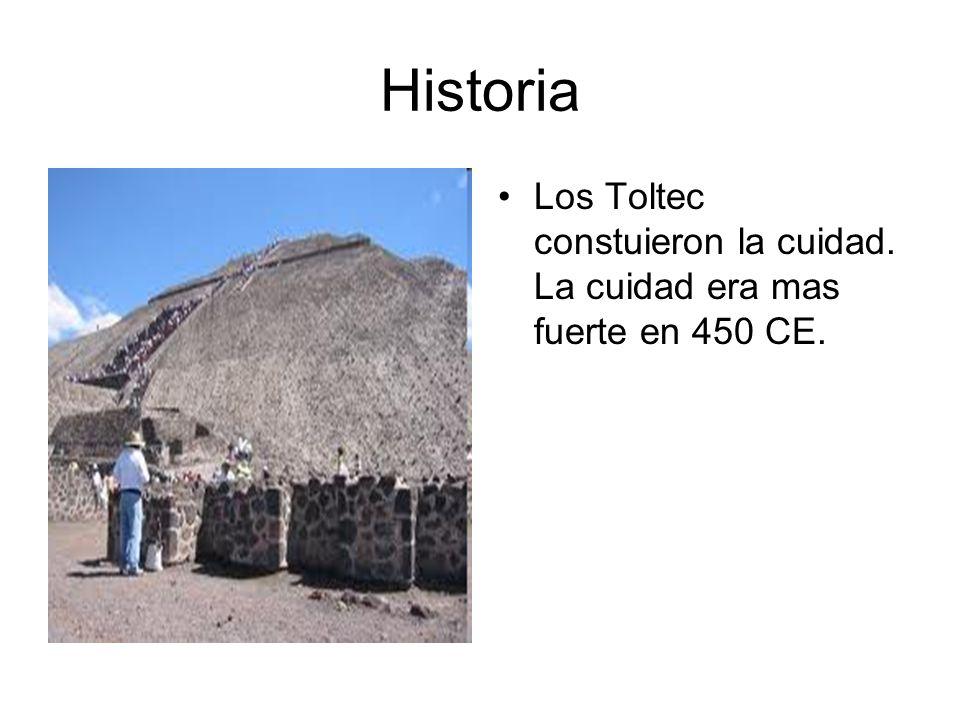 Historia Los Toltec constuieron la cuidad. La cuidad era mas fuerte en 450 CE.