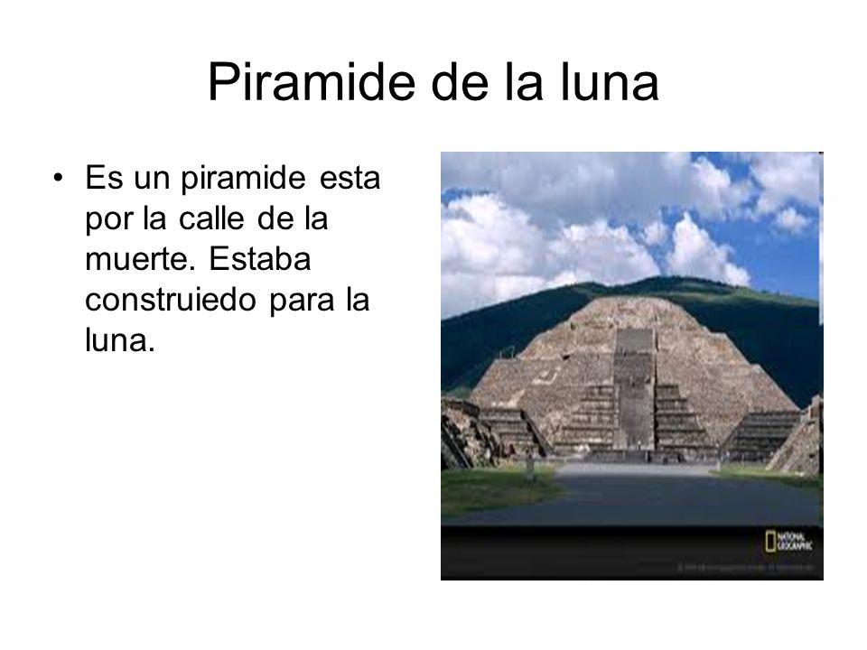 Piramide de la luna Es un piramide esta por la calle de la muerte. Estaba construiedo para la luna.