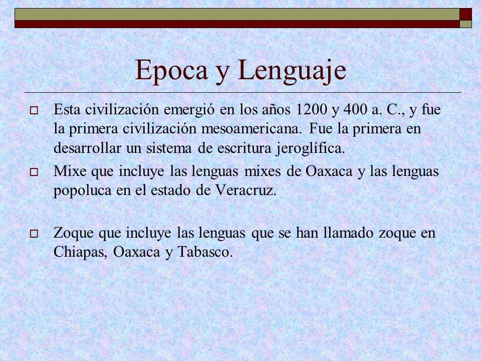 Epoca y Lenguaje Esta civilización emergió en los años 1200 y 400 a. C., y fue la primera civilización mesoamericana. Fue la primera en desarrollar un