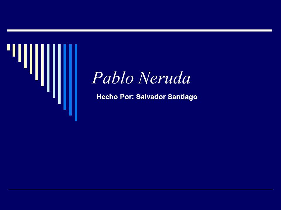Pablo Neruda Hecho Por: Salvador Santiago