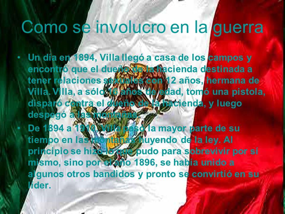 Como se involucro en la guerra Villa se convirtió en el Robin Hood de los mexicanos, debido a su odio por el gobierno mexicano y los gringos de América.