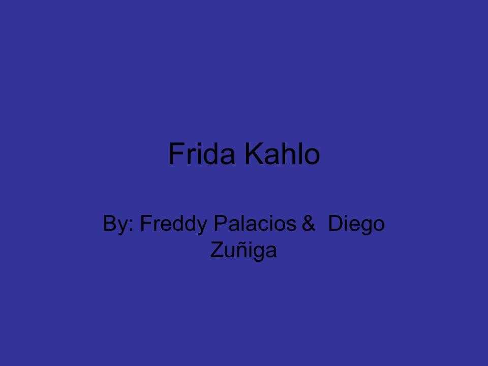 Frida Kahlo By: Freddy Palacios & Diego Zuñiga